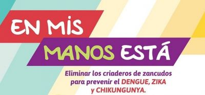 En mis manos está eliminar los criaderos de zancudos para prevenir el DENGUE, ZIKA y CHIKUNGUNYA
